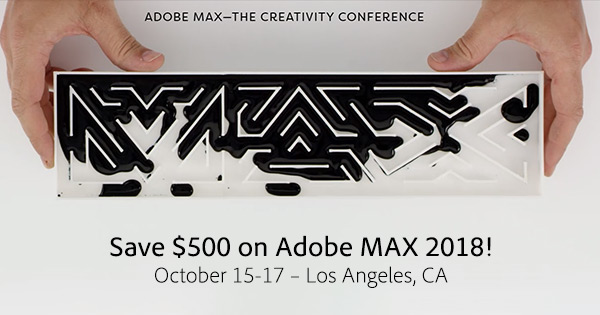 Adobe MAX 2018 - October 15-17, 2018 in Los Angeles.